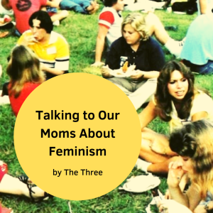 Women sitting on grass with title overlay Talking to Our Moms About Feminism